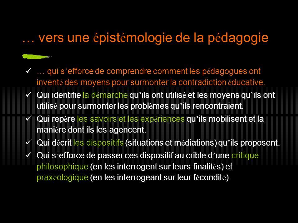 … vers une é pist é mologie de la p é dagogie … qui s efforce de comprendre comment les p é dagogues ont invent é des moyens pour surmonter la contrad