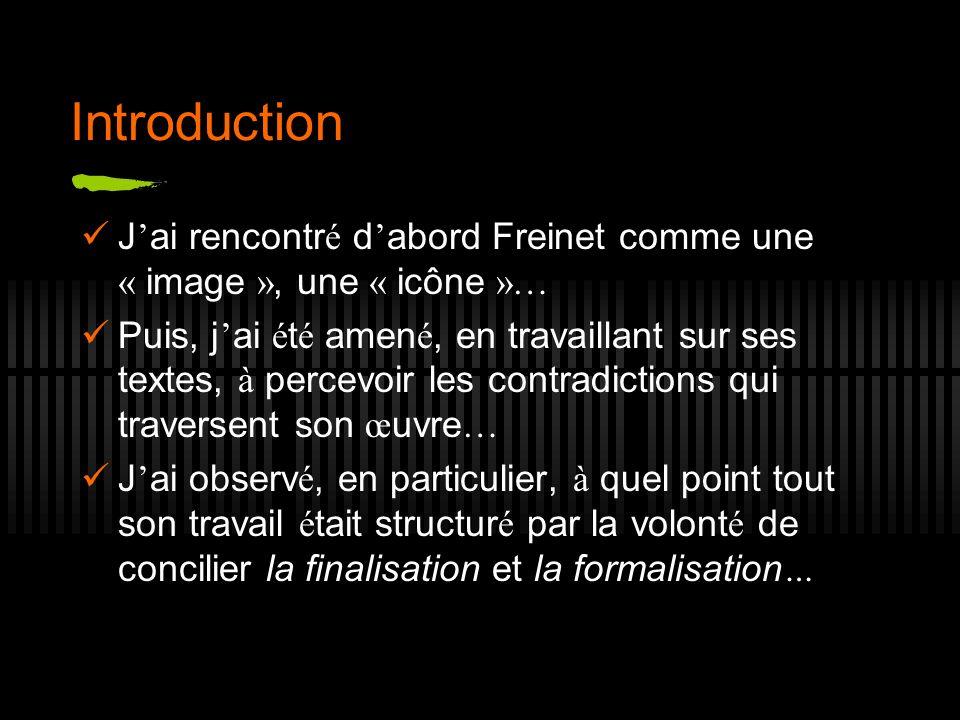 Introduction J ai rencontr é d abord Freinet comme une « image », une « icône »… Puis, j ai é t é amen é, en travaillant sur ses textes, à percevoir l