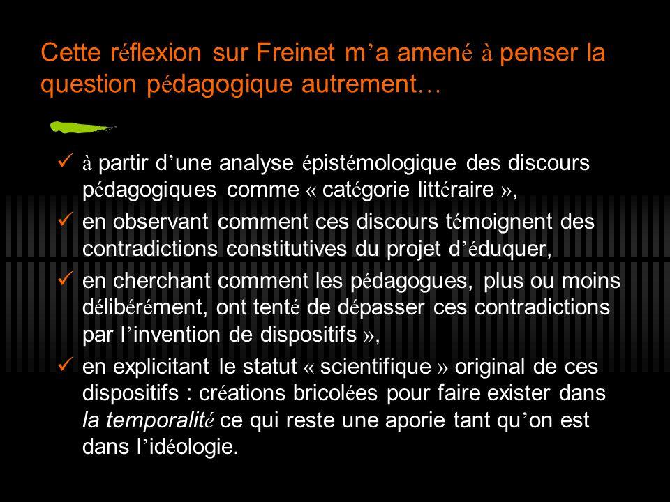 Cette r é flexion sur Freinet m a amen é à penser la question p é dagogique autrement … à partir d une analyse é pist é mologique des discours p é dag