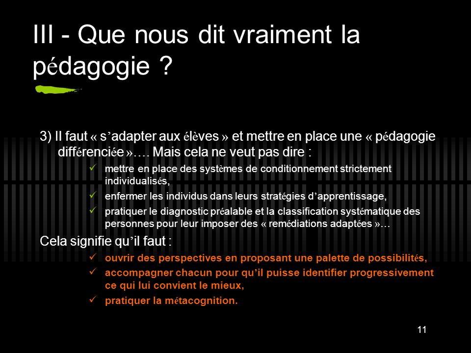 11 III - Que nous dit vraiment la p é dagogie ? 3) Il faut « s adapter aux é l è ves » et mettre en place une « p é dagogie diff é renci é e »…. Mais