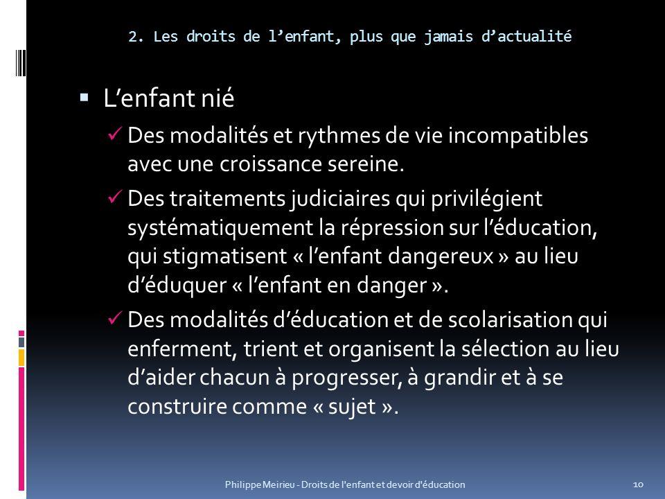 2. Les droits de lenfant, plus que jamais dactualité Lenfant nié Des modalités et rythmes de vie incompatibles avec une croissance sereine. Des traite