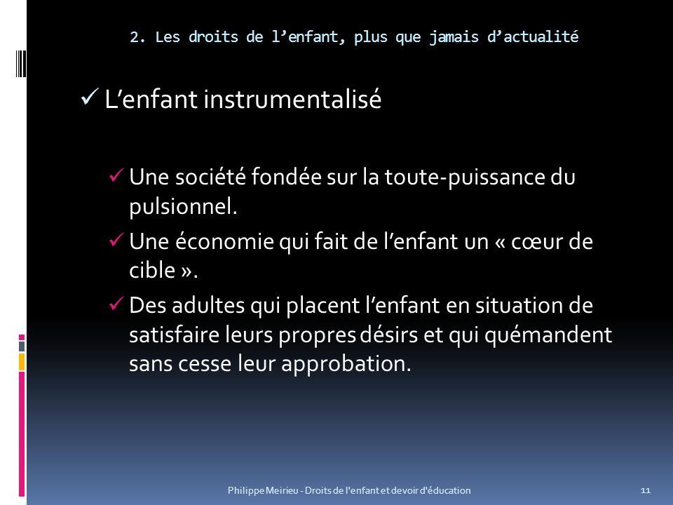 2. Les droits de lenfant, plus que jamais dactualité Lenfant instrumentalisé Une société fondée sur la toute-puissance du pulsionnel. Une économie qui