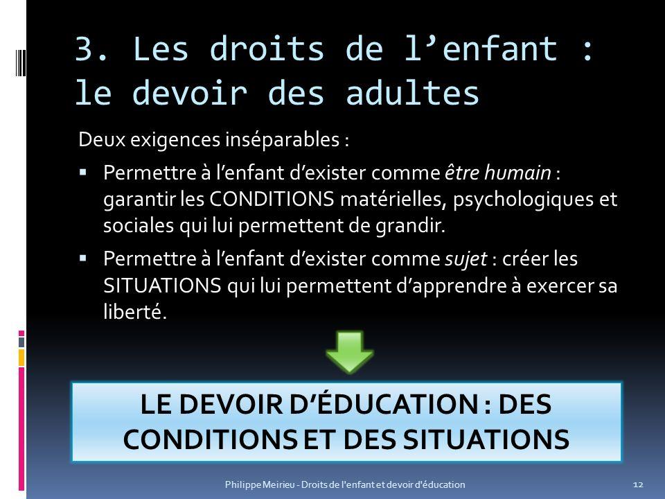 3. Les droits de lenfant : le devoir des adultes Deux exigences inséparables : Permettre à lenfant dexister comme être humain : garantir les CONDITION