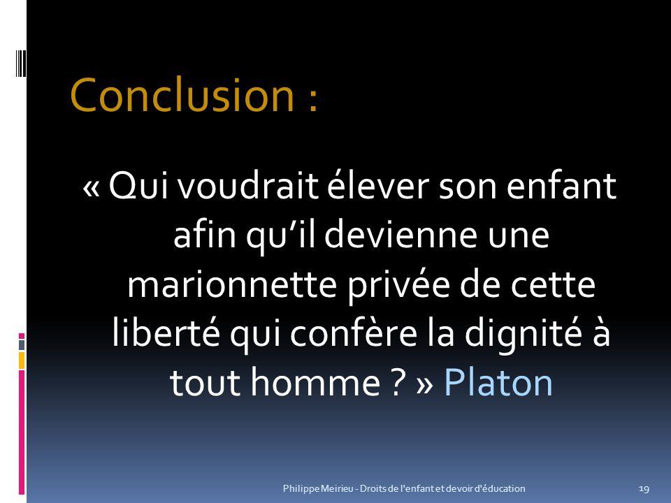 « Qui voudrait élever son enfant afin quil devienne une marionnette privée de cette liberté qui confère la dignité à tout homme ? » Platon 19 Philippe