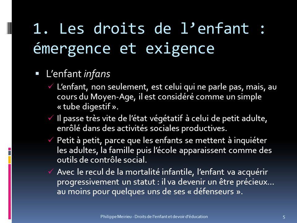 1. Les droits de lenfant : émergence et exigence Lenfant infans Lenfant, non seulement, est celui qui ne parle pas, mais, au cours du Moyen-Age, il es