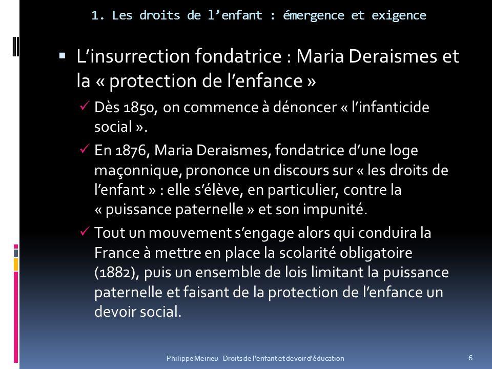 1. Les droits de lenfant : émergence et exigence Linsurrection fondatrice : Maria Deraismes et la « protection de lenfance » Dès 1850, on commence à d