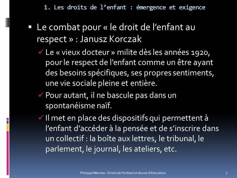 1. Les droits de lenfant : émergence et exigence Le combat pour « le droit de lenfant au respect » : Janusz Korczak Le « vieux docteur » milite dès le
