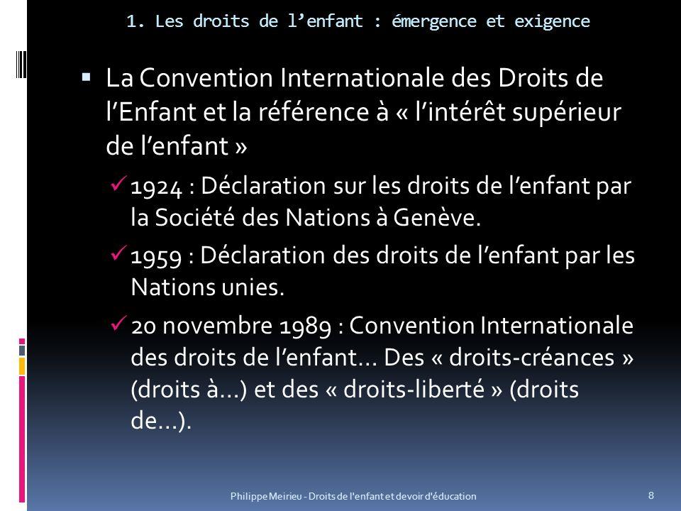 1. Les droits de lenfant : émergence et exigence La Convention Internationale des Droits de lEnfant et la référence à « lintérêt supérieur de lenfant
