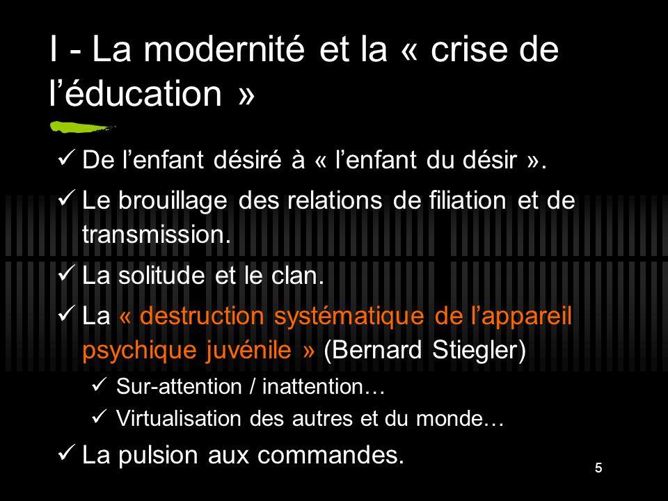 6 I - La modernité et la « crise de léducation » Dans ces conditions, léducation se trouve face à de nouveaux défis, très largement inédits… et a, plus que jamais, besoin de revenir aux fondamentaux de la pédagogie comme « accompagnement du passage » du privé au public, de lindividu pulsionnel au sujet réflexif, de lindividuel au collectif, de lexpression spontanée à linscription dans une culture, du chaos des ego au lien social.