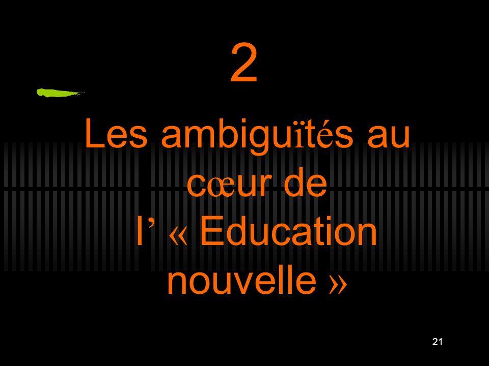 21 2 Les ambigu ï t é s au c œ ur de l « Education nouvelle »