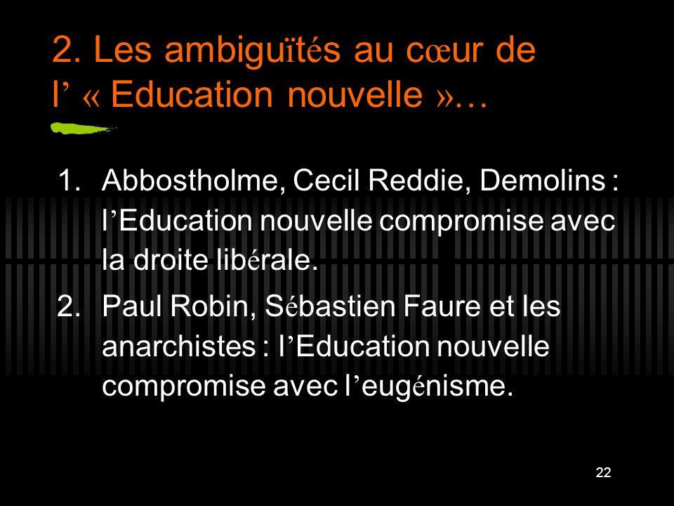 22 2. Les ambigu ï t é s au c œ ur de l « Education nouvelle »… 1.Abbostholme, Cecil Reddie, Demolins : l Education nouvelle compromise avec la droite