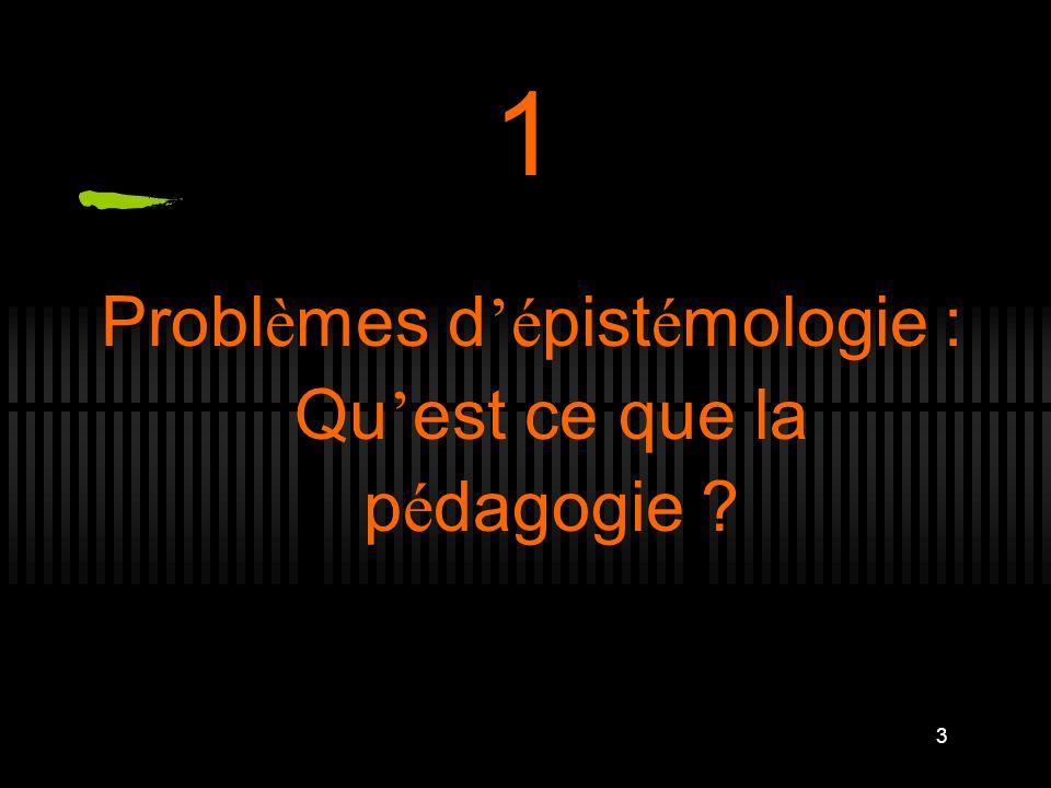 3 1 Probl è mes d é pist é mologie : Qu est ce que la p é dagogie ?