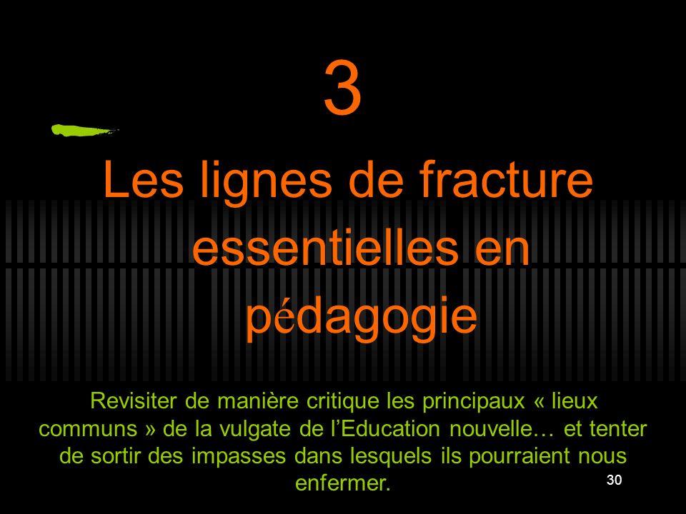 30 3 Les lignes de fracture essentielles en p é dagogie Revisiter de manière critique les principaux « lieux communs » de la vulgate de lEducation nou