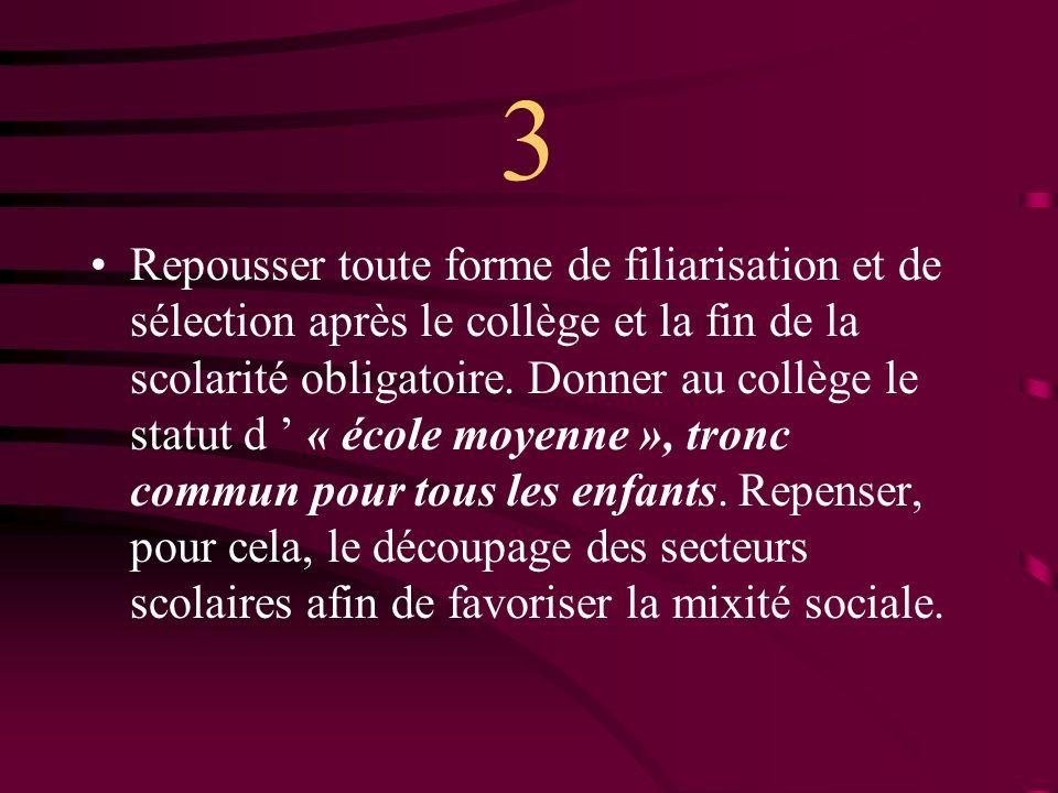 3 Repousser toute forme de filiarisation et de sélection après le collège et la fin de la scolarité obligatoire.
