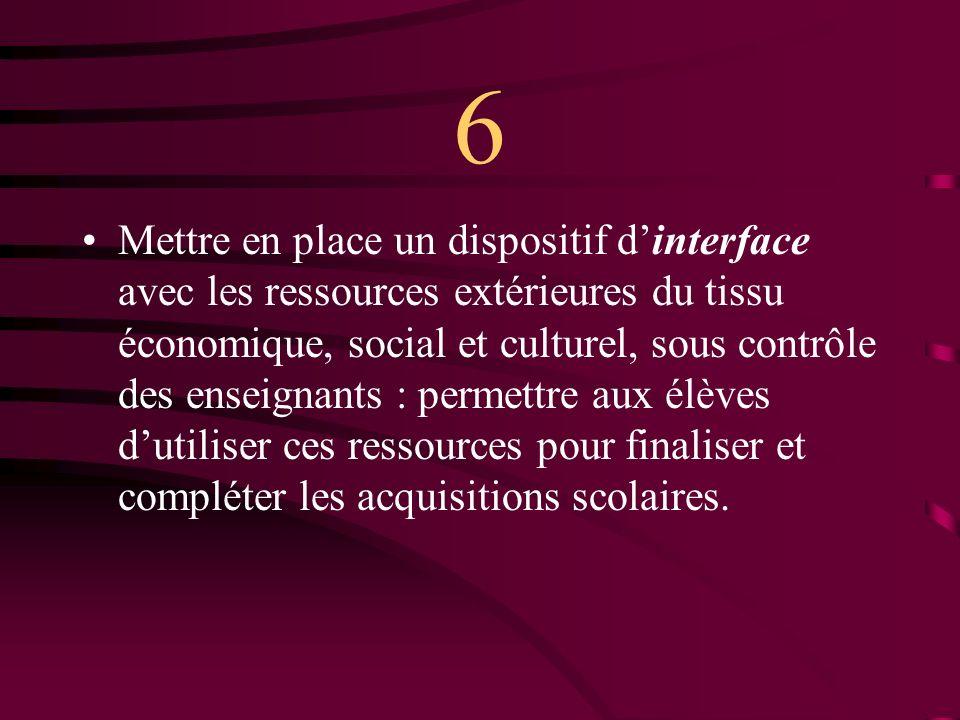 7 Articuler systématiquement, dans toutes les situations dapprentissage : –« savoirs scolaires » et « culture », en particulier en développant une approche historique des connaissances enseignées.