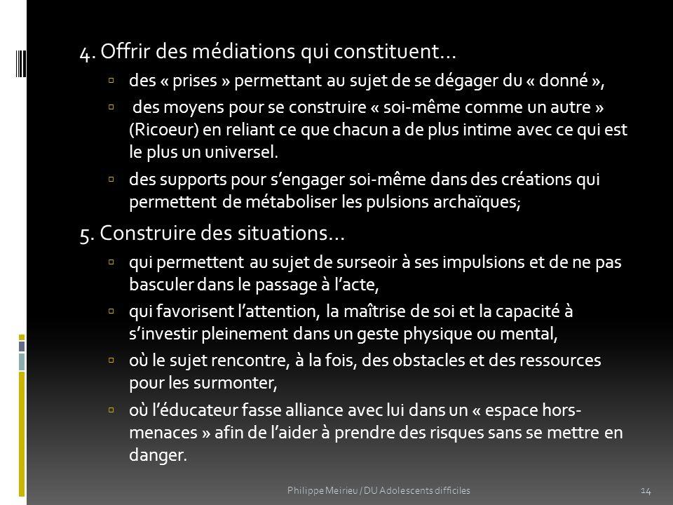 4. Offrir des médiations qui constituent… des « prises » permettant au sujet de se dégager du « donné », des moyens pour se construire « soi-même comm
