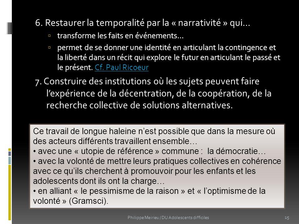 6. Restaurer la temporalité par la « narrativité » qui… transforme les faits en événements… permet de se donner une identité en articulant la continge