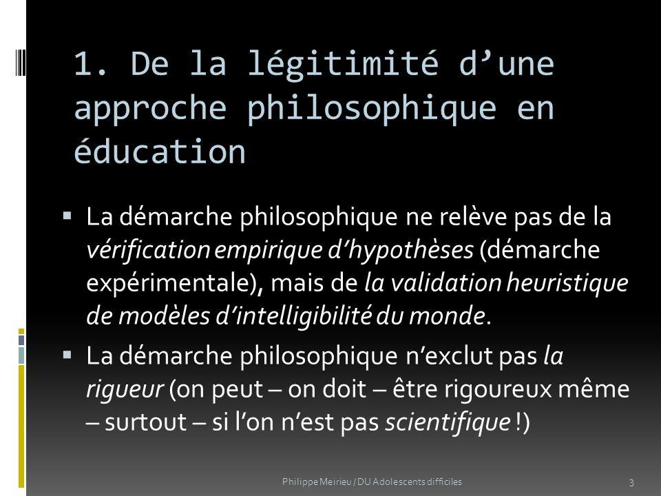 1. De la légitimité dune approche philosophique en éducation La démarche philosophique ne relève pas de la vérification empirique dhypothèses (démarch