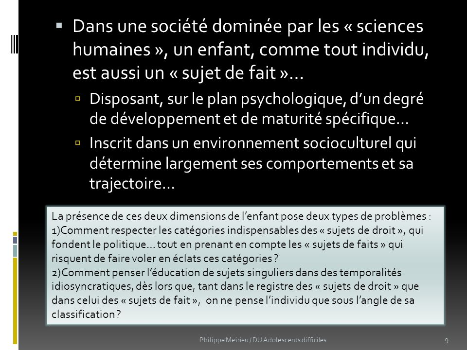 Dans une société dominée par les « sciences humaines », un enfant, comme tout individu, est aussi un « sujet de fait »… Disposant, sur le plan psychol