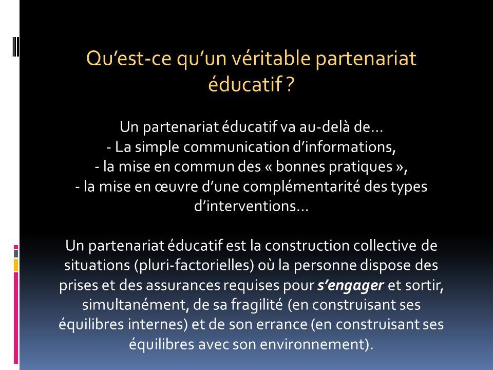 Quest-ce quun véritable partenariat éducatif ? Un partenariat éducatif va au-delà de… - La simple communication dinformations, - la mise en commun des