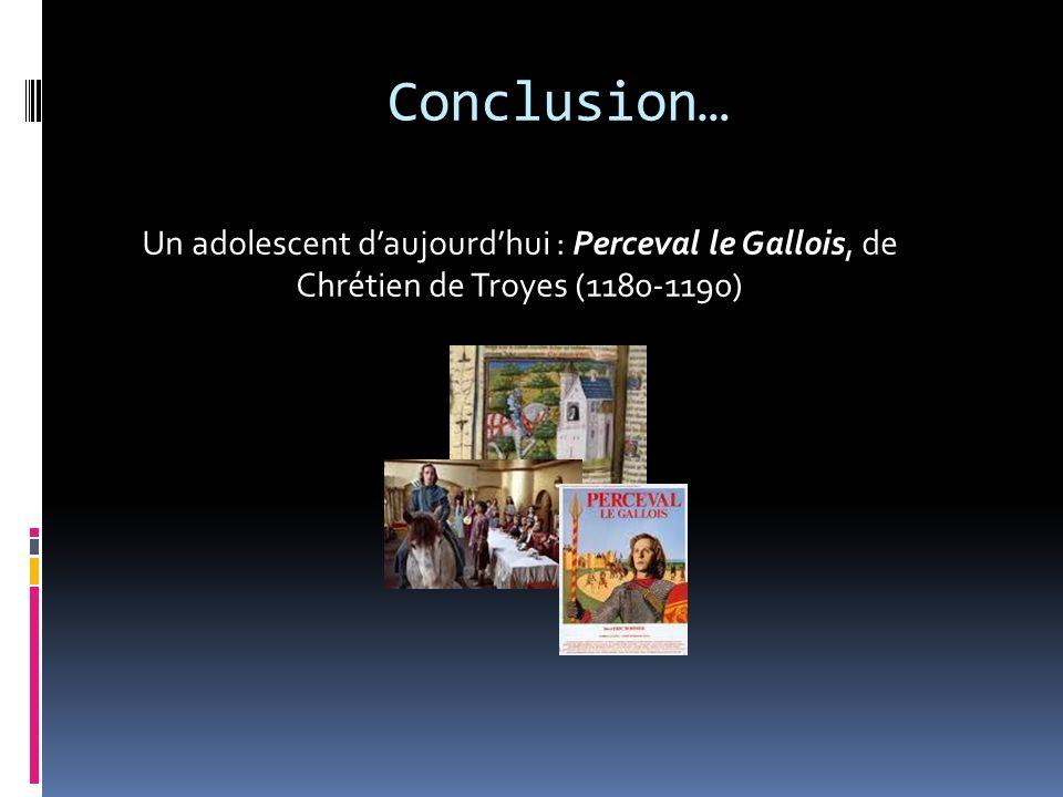 Conclusion… Un adolescent daujourdhui : Perceval le Gallois, de Chrétien de Troyes (1180-1190)