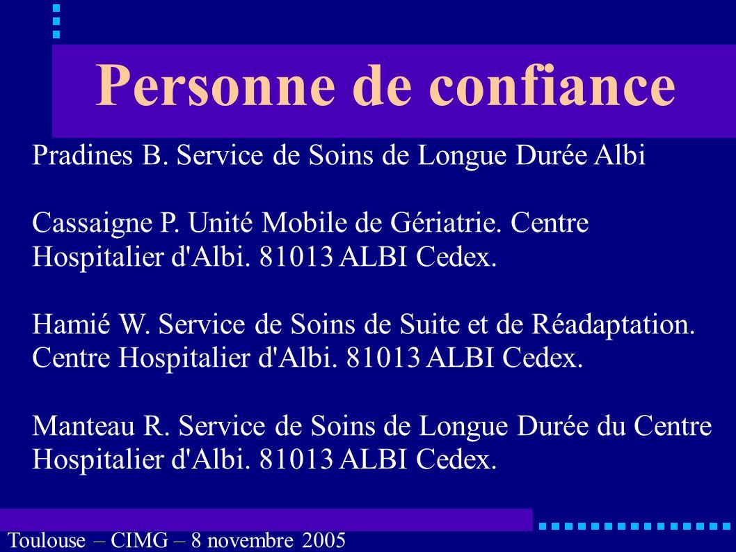 Toulouse – CIMG – 8 novembre 2005 Personne de confiance Situations habituelles troubles de la perception : surdité totale, cécité totale, association.