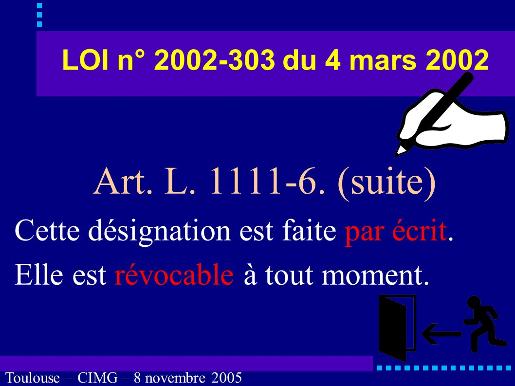 Toulouse – CIMG – 8 novembre 2005 LOI n° 2002-303 du 4 mars 2002 Cette désignation est valable pour la durée de l hospitalisation, à moins que le malade n en dispose autrement.