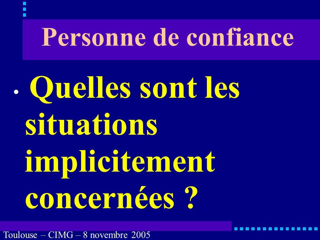 Toulouse – CIMG – 8 novembre 2005 LOI n° 2002-303 du 4 mars 2002 Toutefois, le juge des tutelles peut, dans cette hypothèse, soit confirmer la mission de la personne de confiance antérieurement désignée, soit révoquer la désignation de celle-ci.