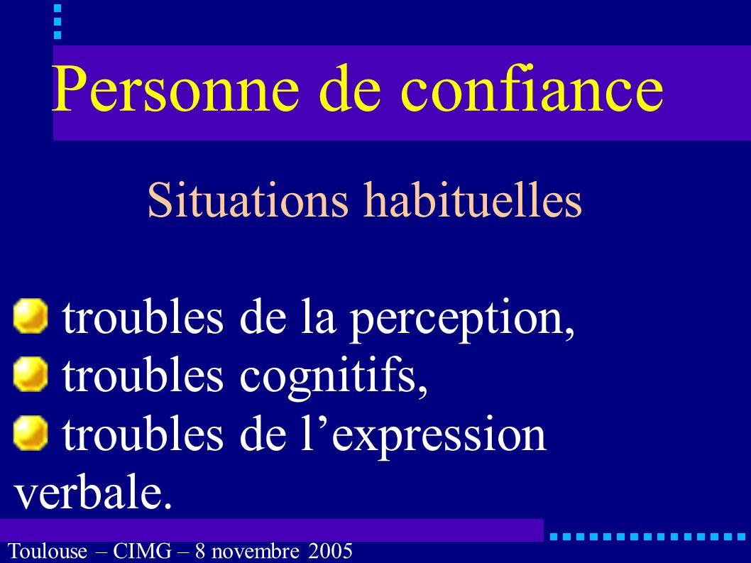 Toulouse – CIMG – 8 novembre 2005 Personne de confiance Cas évidents coma profond, anesthésie générale, sédation, confusion, états végétatifs.