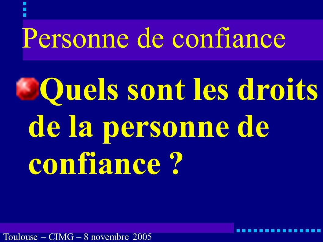 Toulouse – CIMG – 8 novembre 2005 Personne de confiance Situations habituelles troubles de l expression verbale ou écrite : aphasies, agraphies, dysarthries, comorbidité.