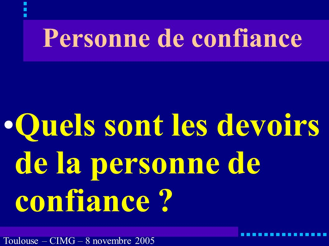 Toulouse – CIMG – 8 novembre 2005 Avis du patient lui-même directives anticipées personne de confiance famille, proches décisif Avis consultatif