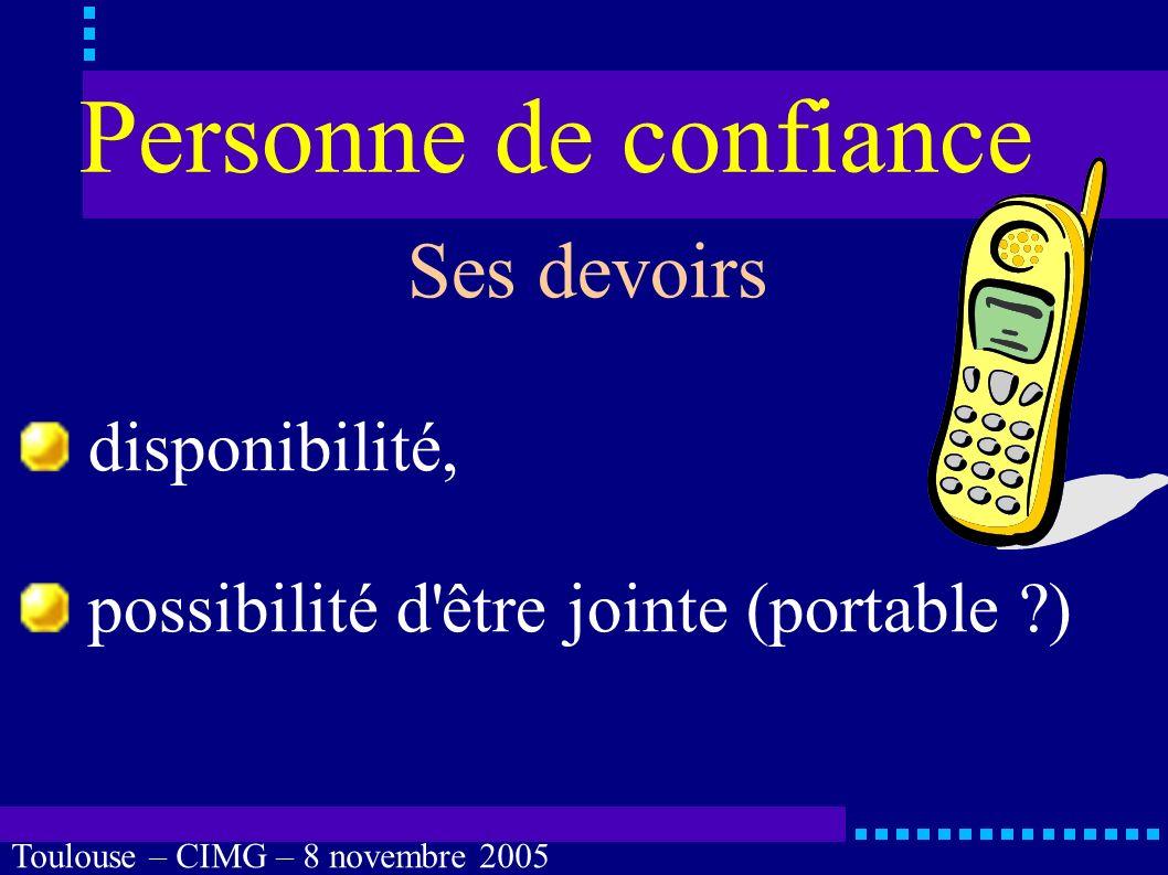 Toulouse – CIMG – 8 novembre 2005 Personne de confiance Quels sont les devoirs de la personne de confiance