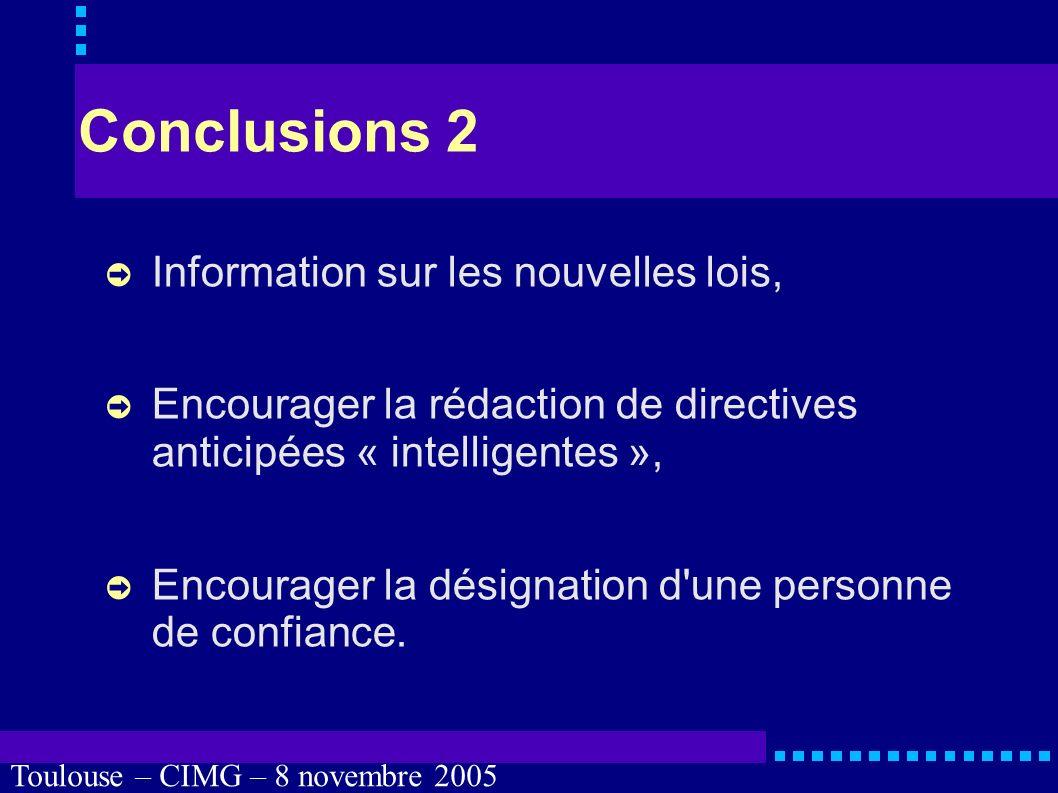 Toulouse – CIMG – 8 novembre 2005 Conclusions 1 Information mais pas d obligation d obéir à la personne de confiance, à la famille ou aux proches : consultation seulement, Dossier médical inaccessible aux proches, y compris en cas de démence évoluée.