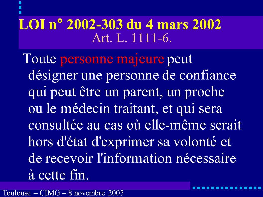 Toulouse – CIMG – 8 novembre 2005 Conclusions 2 Information sur les nouvelles lois, Encourager la rédaction de directives anticipées « intelligentes », Encourager la désignation d une personne de confiance.