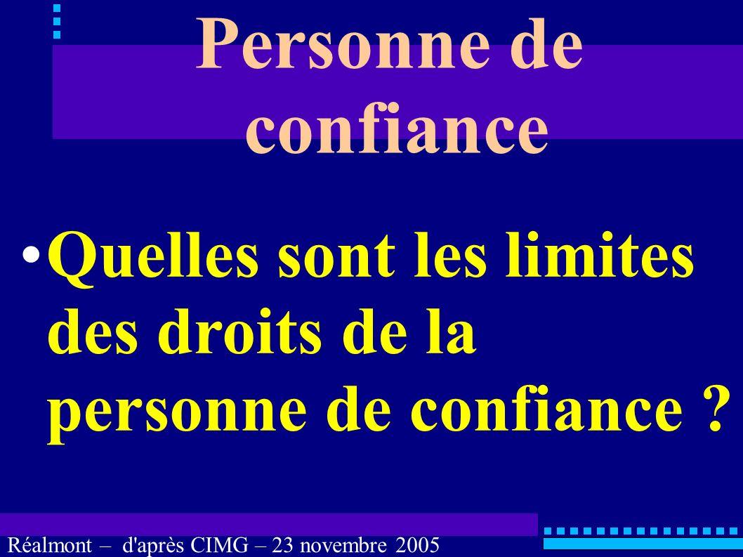 Réalmont – d'après CIMG – 23 novembre 2005 LOI n° 2002-303 du 4 mars 2002 Art. L. 1111-6. (suite) Si le malade le souhaite, la personne de confiance l