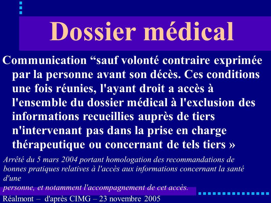 Réalmont – d'après CIMG – 23 novembre 2005 Dossier médical Ayant droits : - connaître la cause du décès, - défendre la mémoire du défunt, - faire valo