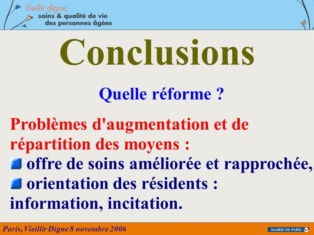 Paris, Vieillir Digne 8 novembre 2006 Quelle réforme ? Problèmes d'augmentation et de répartition des moyens : offre de soins améliorée et rapprochée,
