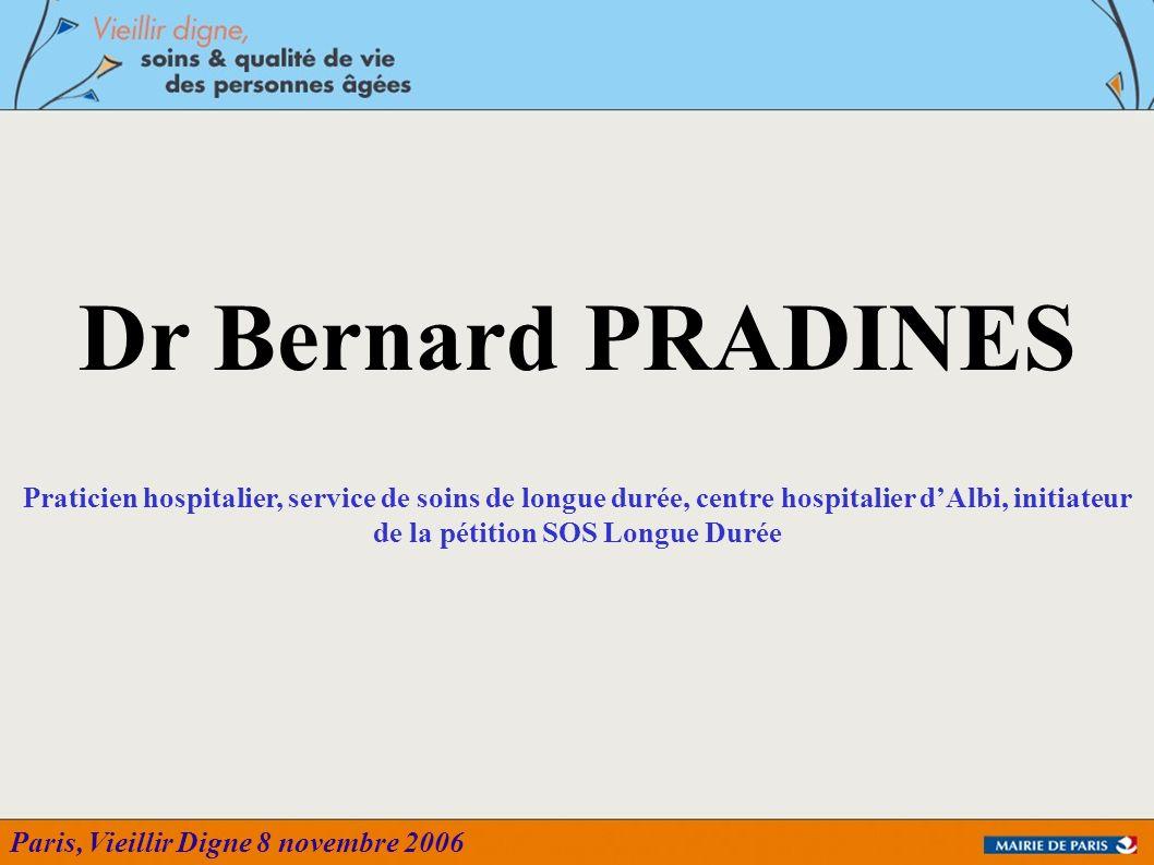 Paris, Vieillir Digne 8 novembre 2006 Dr Bernard PRADINES Praticien hospitalier, service de soins de longue durée, centre hospitalier dAlbi, initiateu