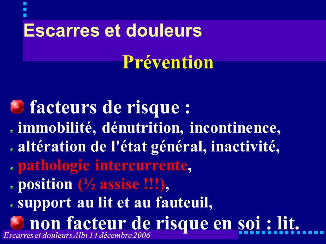 Escarres et douleurs Prévention facteurs de risque : immobilité, dénutrition, incontinence, altération de l'état général, inactivité, pathologie inter