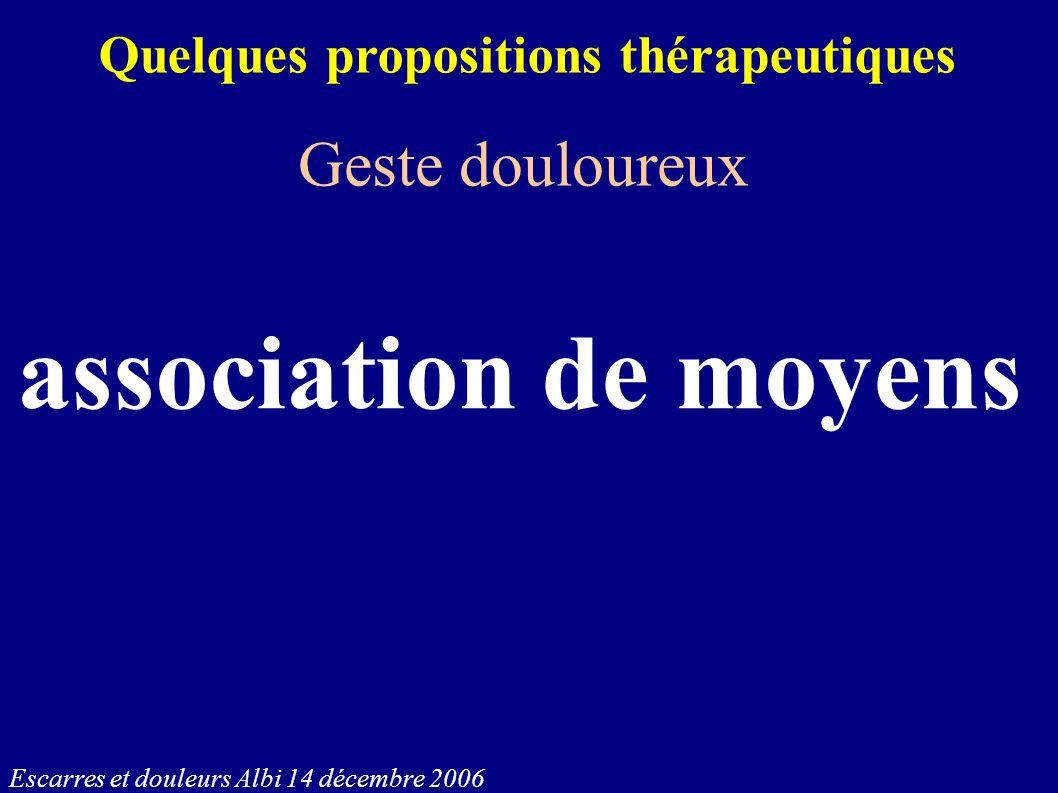 Escarres et douleurs Albi 14 décembre 2006 Quelques propositions thérapeutiques Geste douloureux association de moyens