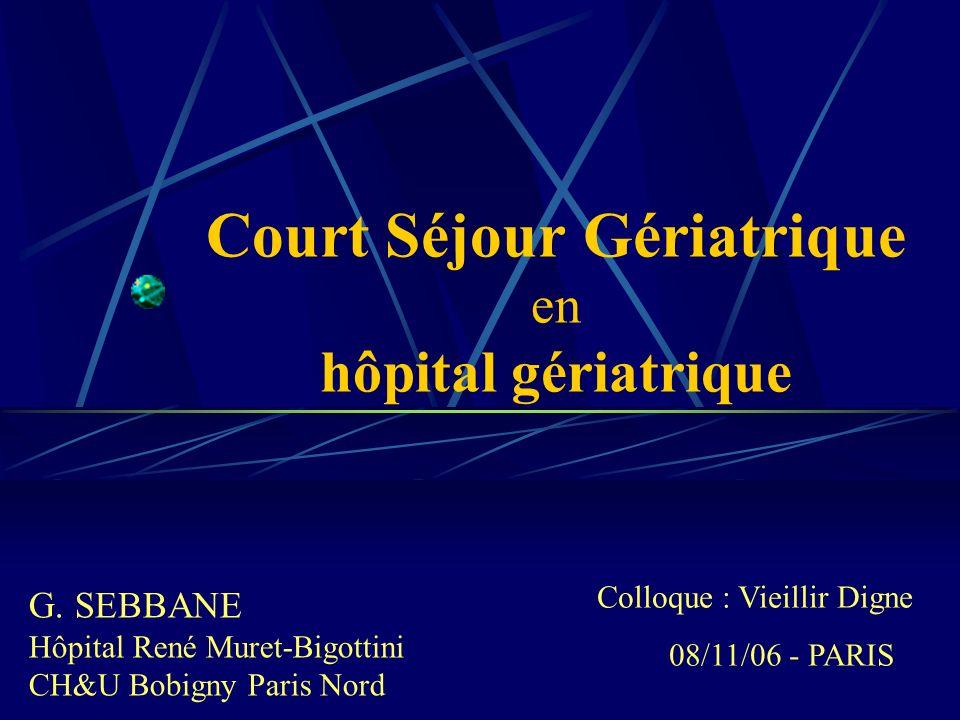 Court Séjour Gériatrique en hôpital gériatrique G. SEBBANE Hôpital René Muret-Bigottini CH&U Bobigny Paris Nord Colloque : Vieillir Digne 08/11/06 - P