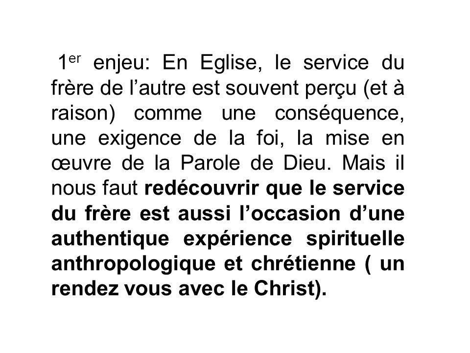 1 er enjeu: En Eglise, le service du frère de lautre est souvent perçu (et à raison) comme une conséquence, une exigence de la foi, la mise en œuvre d