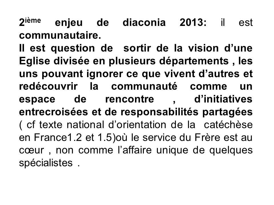 2 ième enjeu de diaconia 2013: il est communautaire. Il est question de sortir de la vision dune Eglise divisée en plusieurs départements, les uns pou