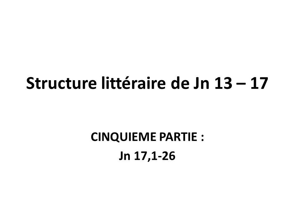 Jn 13-17 5° partie : « laction de lHeure » Comme pour le récit du dernier repas cette partie finale revêt une forme concentrique, avec une section centrale plus développée.
