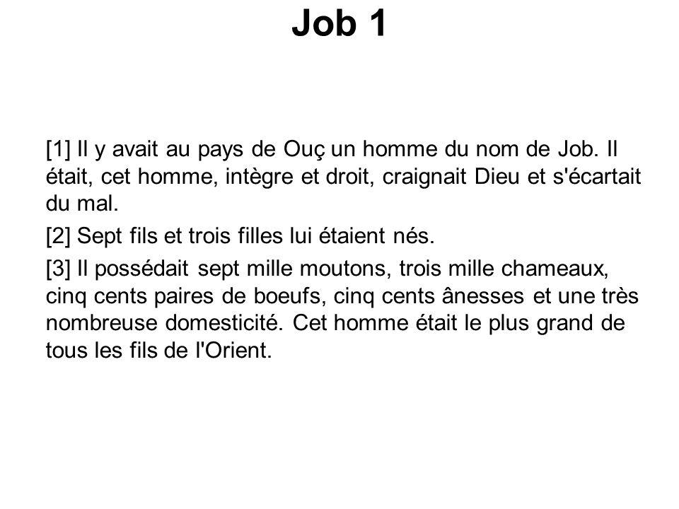 Job 1 [1] Il y avait au pays de Ouç un homme du nom de Job.