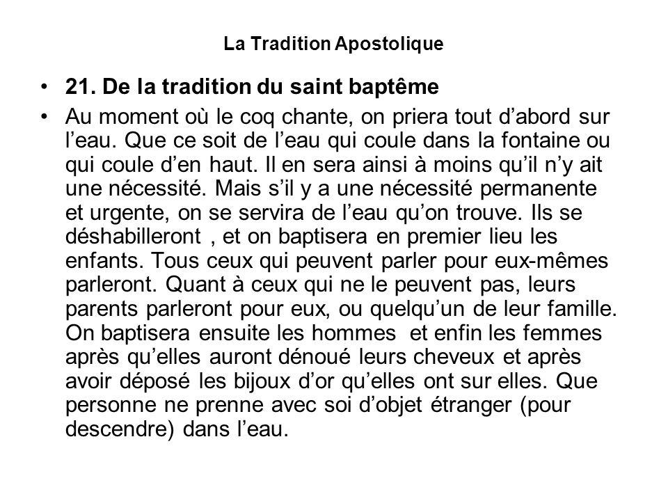 La Tradition Apostolique 21. De la tradition du saint baptême Au moment où le coq chante, on priera tout dabord sur leau. Que ce soit de leau qui coul