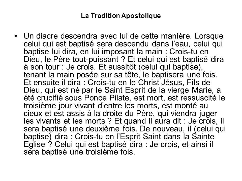 La Tradition Apostolique Un diacre descendra avec lui de cette manière. Lorsque celui qui est baptisé sera descendu dans leau, celui qui baptise lui d