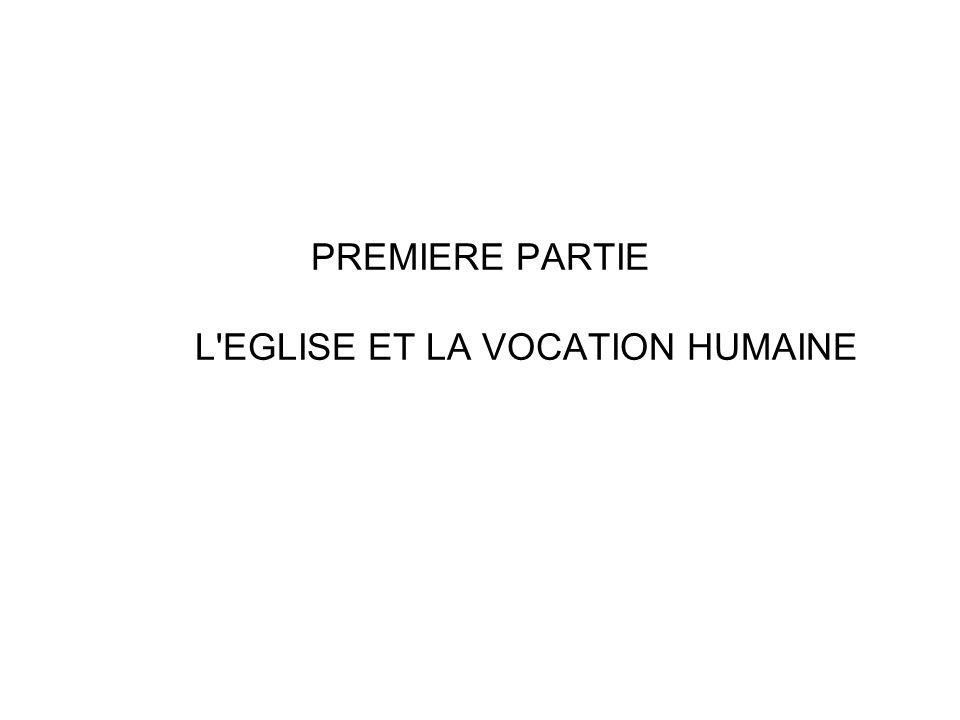 PREMIERE PARTIE L'EGLISE ET LA VOCATION HUMAINE