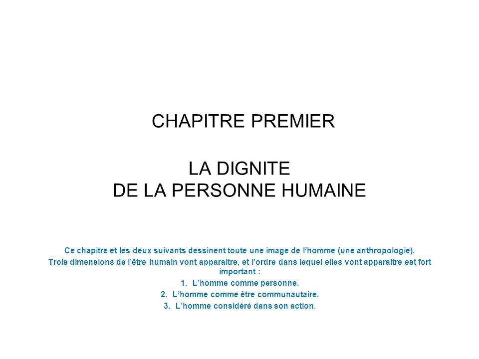 CHAPITRE PREMIER LA DIGNITE DE LA PERSONNE HUMAINE Ce chapitre et les deux suivants dessinent toute une image de lhomme (une anthropologie). Trois dim