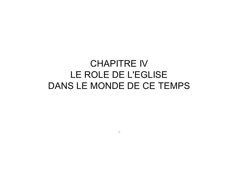 CHAPITRE IV LE ROLE DE L'EGLISE DANS LE MONDE DE CE TEMPS -